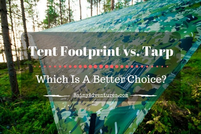 & Tent Footprint vs. Tarp? (Which Is A Better Choice) - RainyAdventures