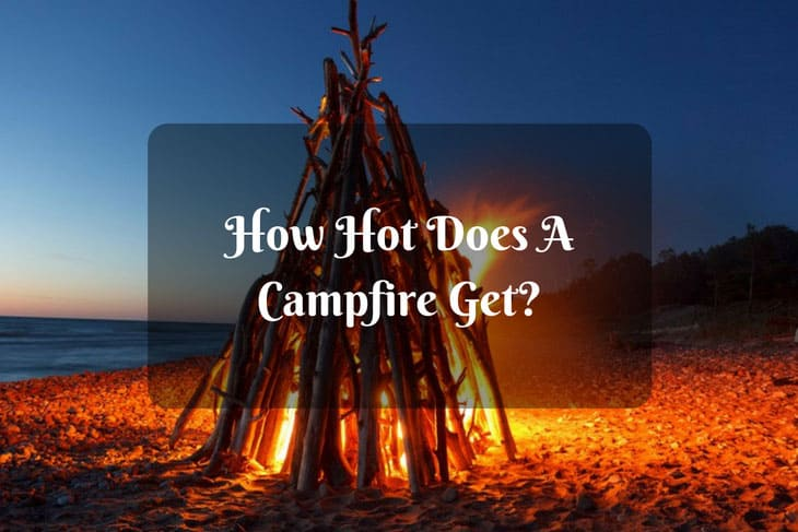How Hot Does A Campfire Get?