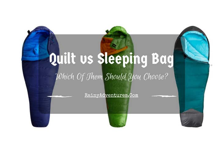 Quilt Vs Sleeping Bag Which Of Them Should You Choose Rainy